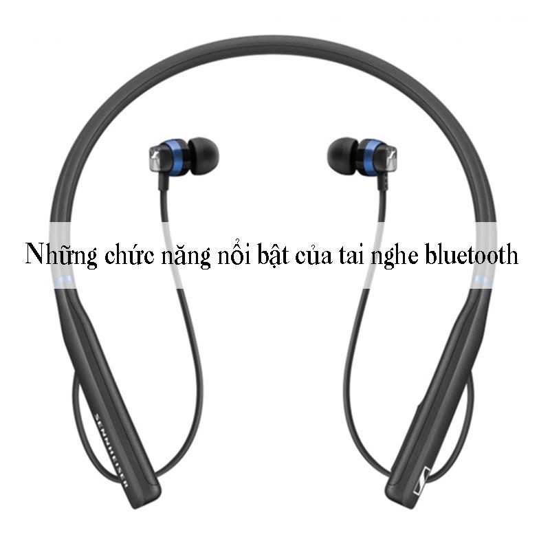 Những chức năng nổi bật của tai nghe bluetooth