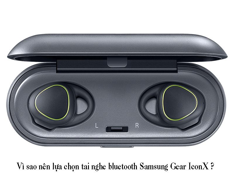 VÌ sao nên chọn tai nghe bluetooth Samsung Gear IconX ?