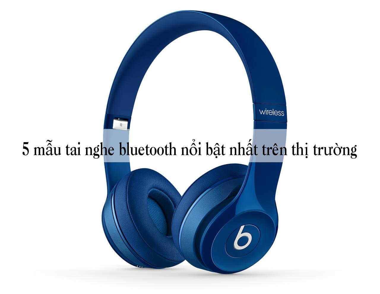 Mẫu tai nghe bluetooth nổi bật nhất trên thị trường