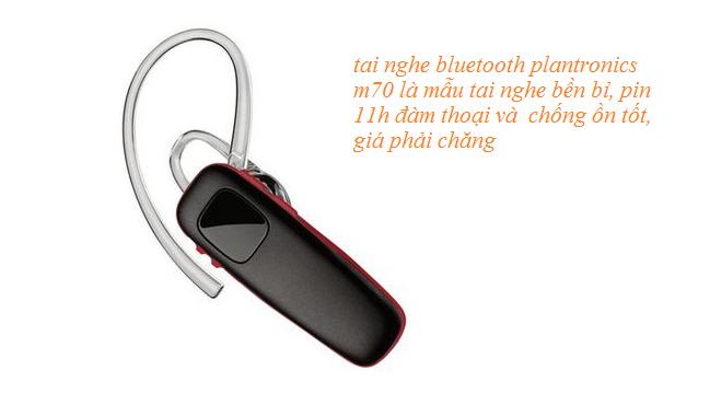 Nhiều mẫu tai nghe bluetooth của Plantronics giá khá rẻ nhưng chất lượng vượt trội về chống ồn, pin lâu và bền bỉ khi sử dụng
