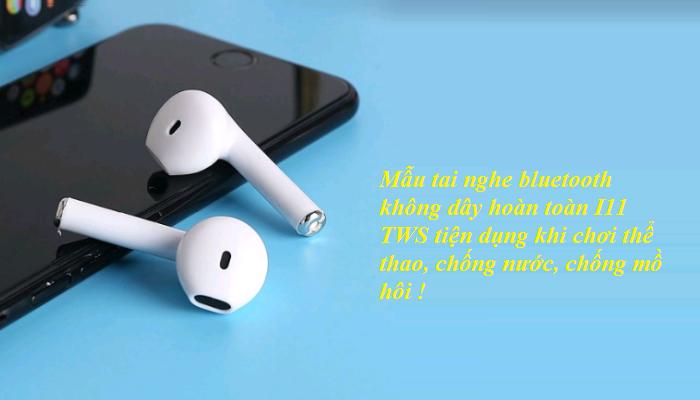 Bluetooth i11 tws được kế thừa từ các mẫu tai nghe thế hệ trước từ thiết kế, công nghệ, chất lượng