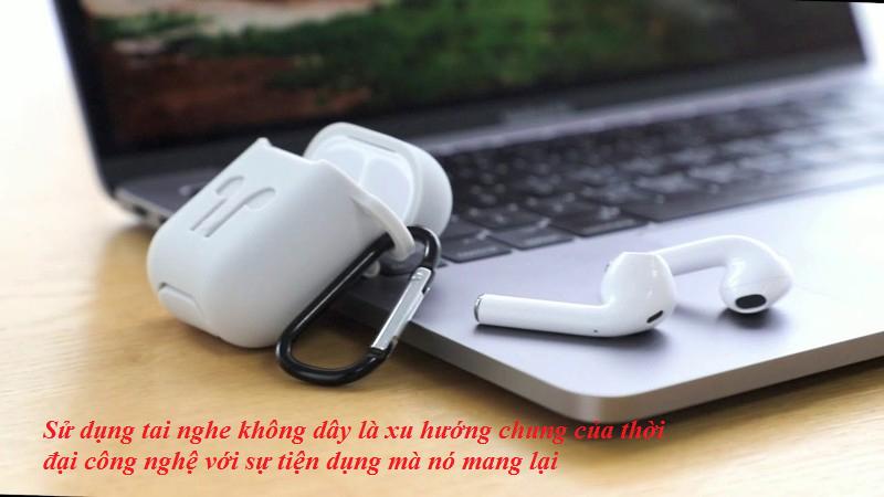 Tai nghe không dây với nhiều ưu điểm tiện dụng