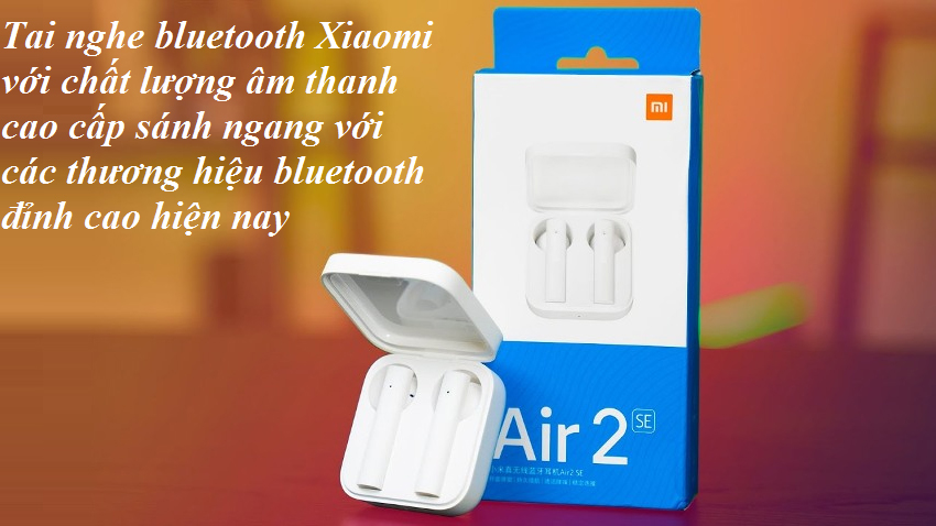 Tai nghe bluetooth xiaomi với chất âm đỉnh cao