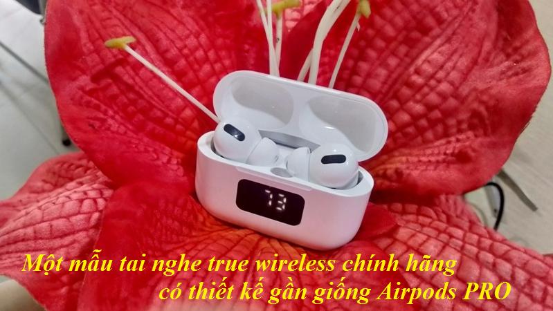 Một mẫu tai nghe true wireless có thiết kế gần giống Airpods PRO