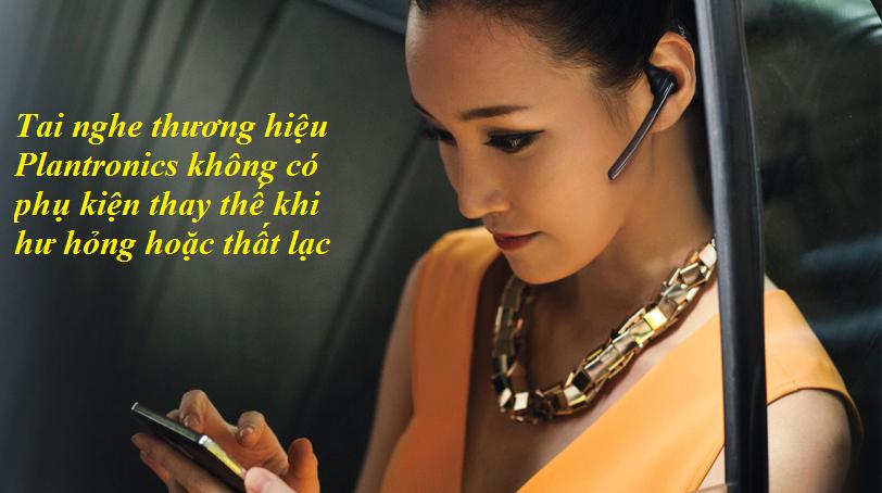 Tai nghe thương hiệu Plantronics không có phụ kiện thay thế khi hư hỏng hoặc thất lạc