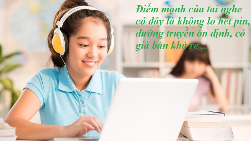 Điểm mạnh của tai nghe có dây là không lo hết pin, đường truyền ổn định, có giá bán khá rẻ ...